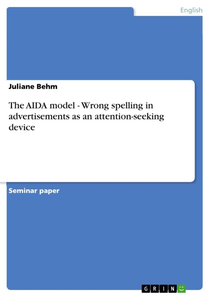 The AIDA model - Wrong spelling in advertisements as an attention-seeking device als eBook von Juliane Behm