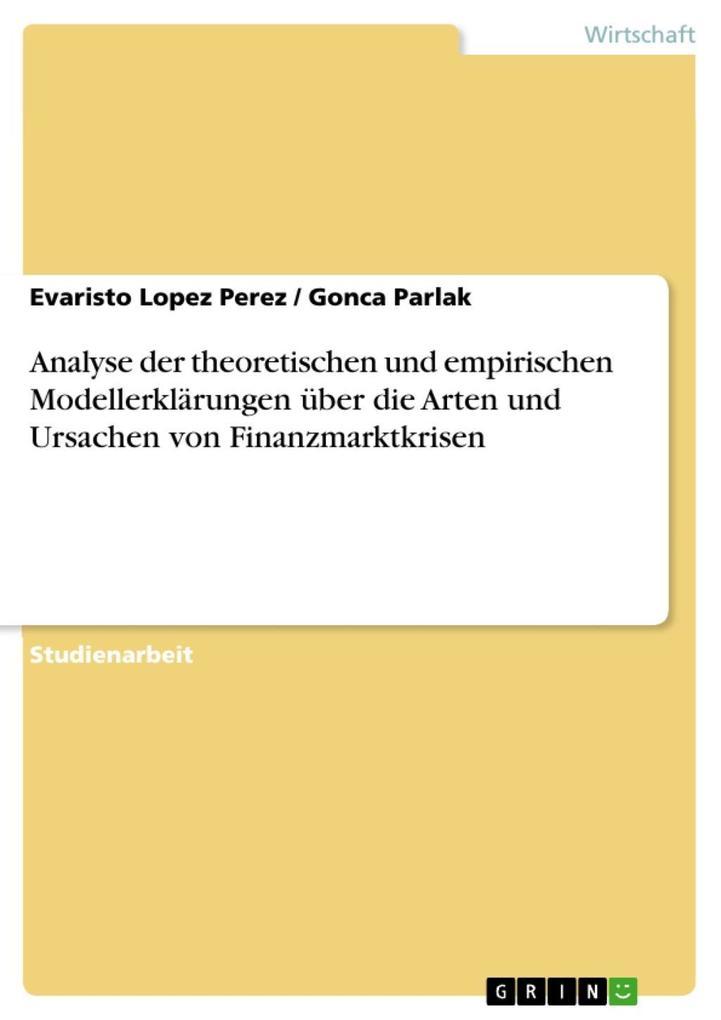 Analyse der theoretischen und empirischen Modellerklärungen über die Arten und Ursachen von Finanzmarktkrisen (German Edition)