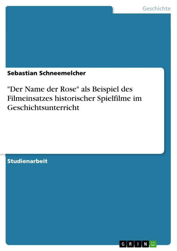 Der Name der Rose als Beispiel des Filmeinsatzes historischer Spielfilme im Geschichtsunterricht
