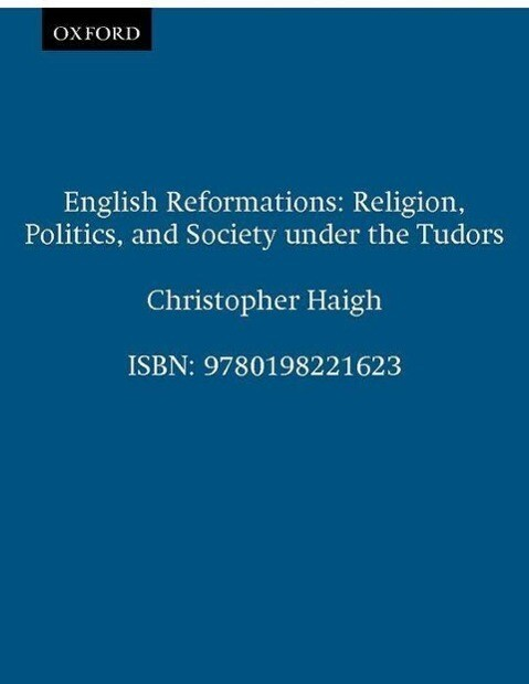 English Reformations: Religion, Politics, and Society Under the Tudors als Buch