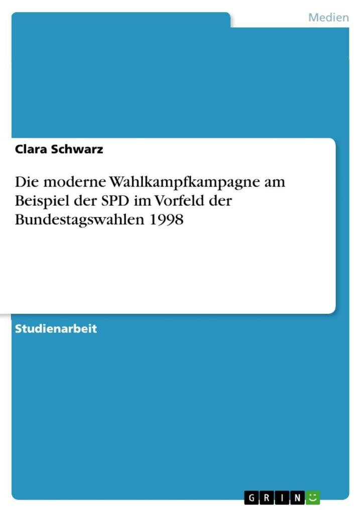Die moderne Wahlkampfkampagne am Beispiel der SPD im Vorfeld der Bundestagswahlen 1998
