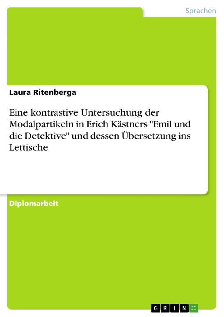 Eine kontrastive Untersuchung der Modalpartikeln in Erich Kästners Emil und die Detektive und dessen Übersetzung ins Lettische