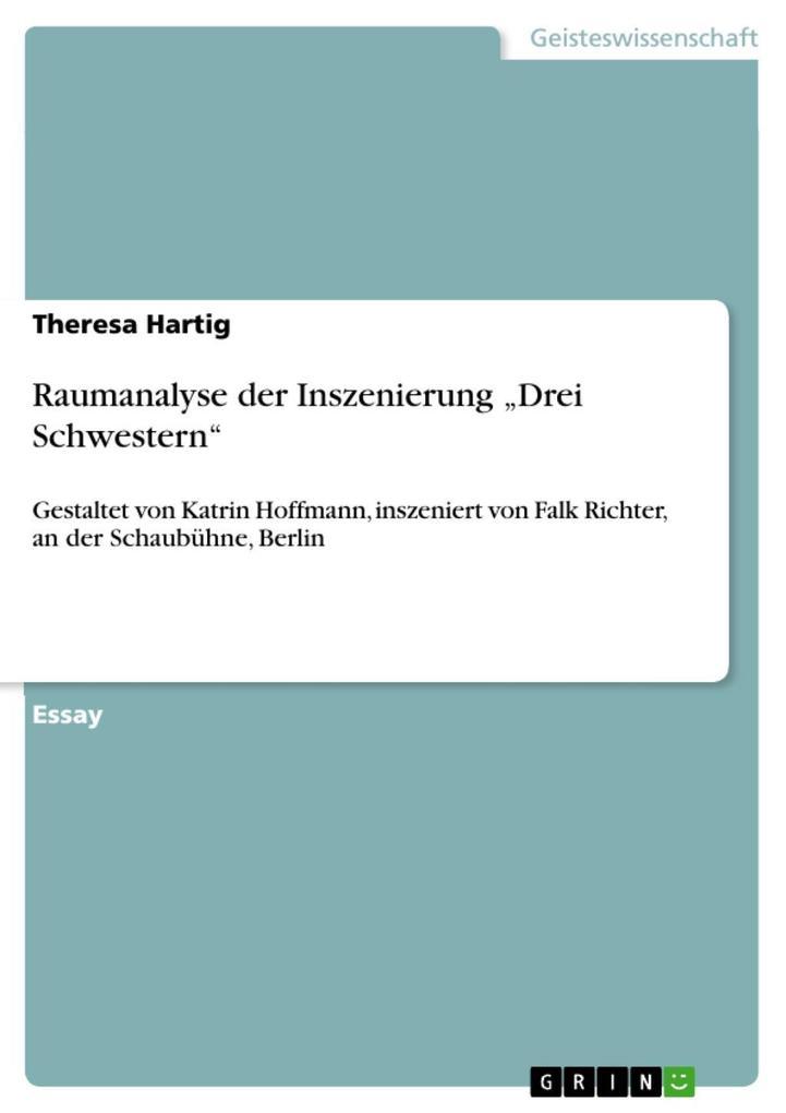 Raumanalyse der Inszenierung Drei Schwestern als eBook von Theresa Hartig - GRIN Verlag