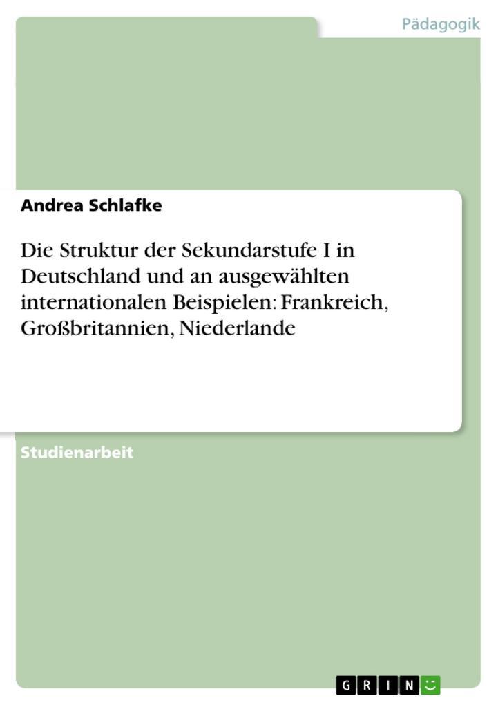 Die Struktur der Sekundarstufe I in Deutschland und an ausgewählten internationalen Beispielen: Frankreich Großbritannien Niederlande