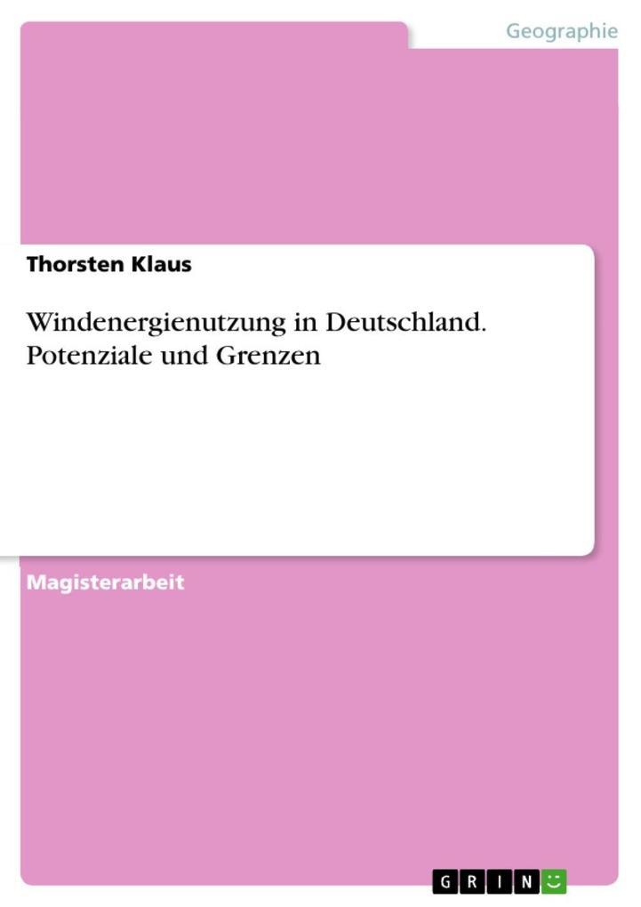 Windenergienutzung in Deutschland. Potenziale und Grenzen als eBook von Thorsten Klaus - GRIN Verlag