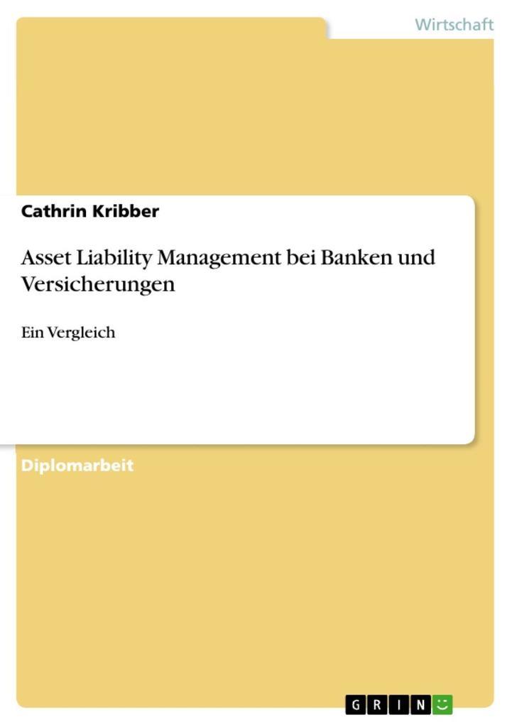 Asset Liability Management bei Banken und Versicherungen - Ein Vergleich