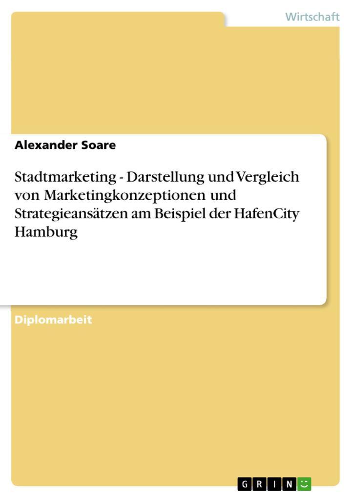 Stadtmarketing - Darstellung und Vergleich von Marketingkonzeptionen und Strategieansätzen am Beispiel der HafenCity Hamburg