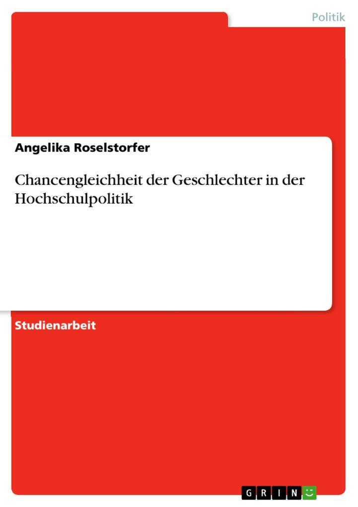 Chancengleichheit der Geschlechter in der Hochschulpolitik als eBook von Angelika Roselstorfer - GRIN Verlag