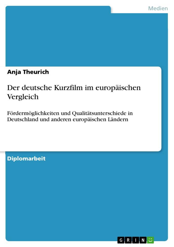 Der deutsche Kurzfilm im europäischen Vergleich als eBook von Anja Theurich - GRIN Verlag