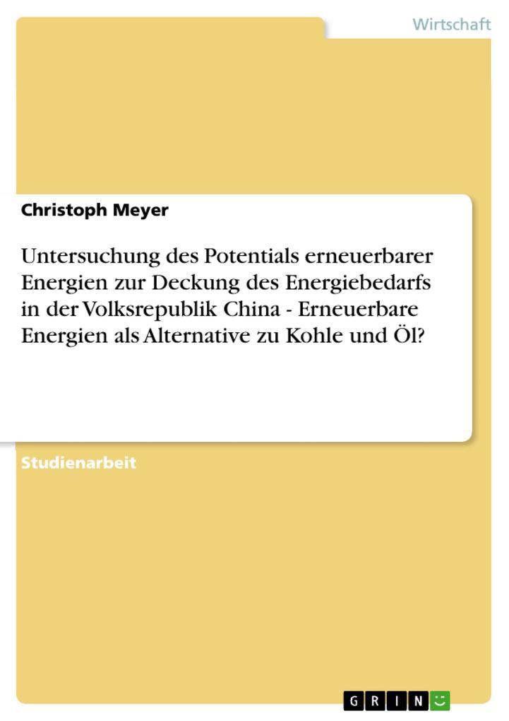 Untersuchung des Potentials erneuerbarer Energien zur Deckung des Energiebedarfs in der Volksrepublik China - Erneuerbare Energien als Alternative... - GRIN Verlag