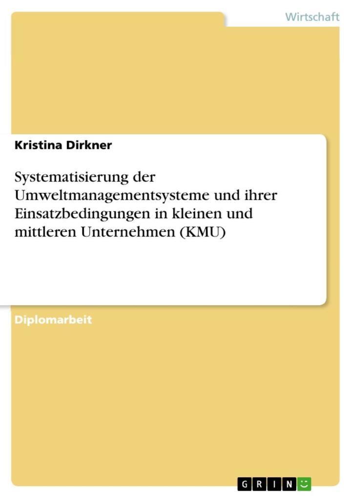 Systematisierung der Umweltmanagementsysteme und ihrer Einsatzbedingungen in kleinen und mittleren Unternehmen (KMU) als eBook von Kristina Dirkner - GRIN Verlag