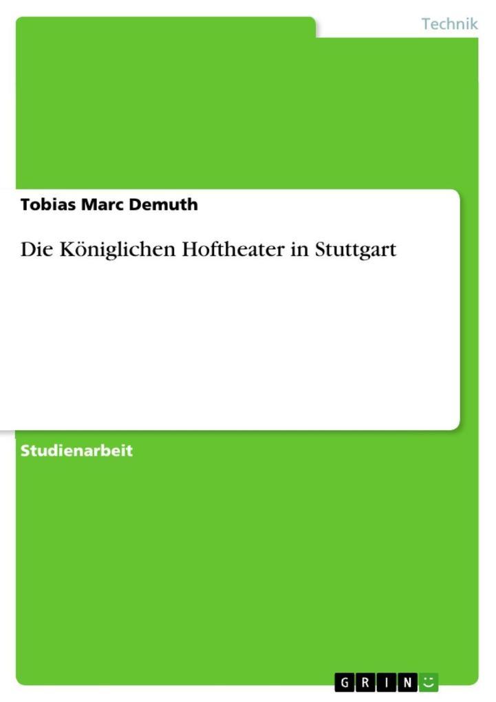 Die Königlichen Hoftheater in Stuttgart als eBook von Tobias Marc Demuth - GRIN Verlag