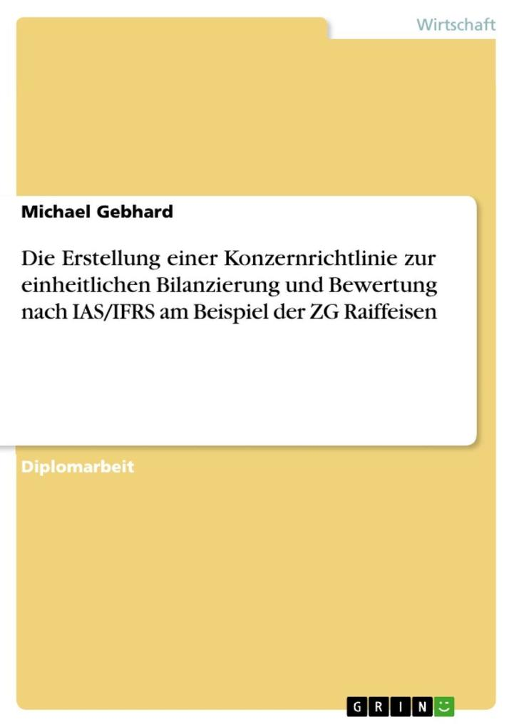 Die Erstellung einer Konzernrichtlinie zur einheitlichen Bilanzierung und Bewertung nach IAS/IFRS am Beispiel der ZG Raiffeisen