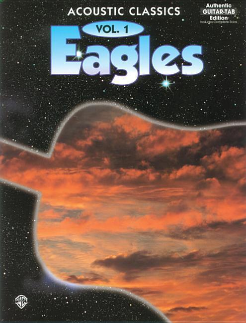 Eagles -- Acoustic Classics, Vol 1: Authentic Guitar Tab als Taschenbuch