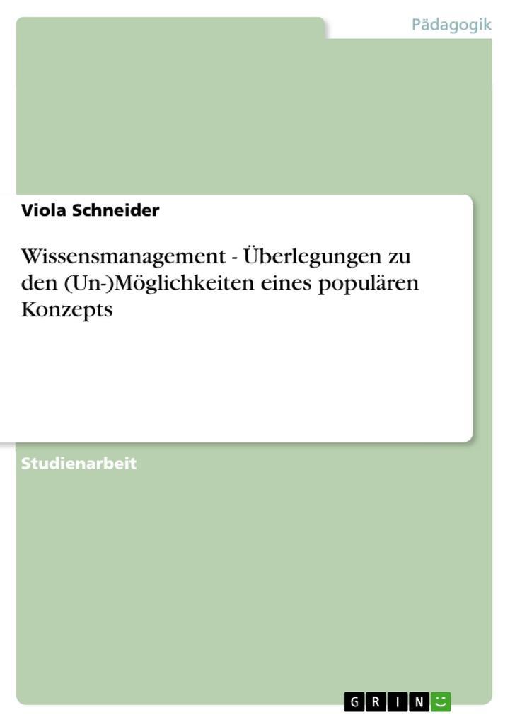 Wissensmanagement - Überlegungen zu den (Un-)Möglichkeiten eines populären Konzepts als eBook von Viola Schneider - GRIN Verlag