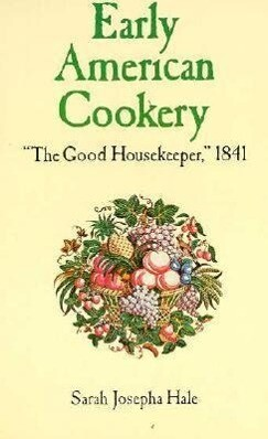 "Early American Cookery: ""The Good Housekeeper,"" 1841 als Taschenbuch"