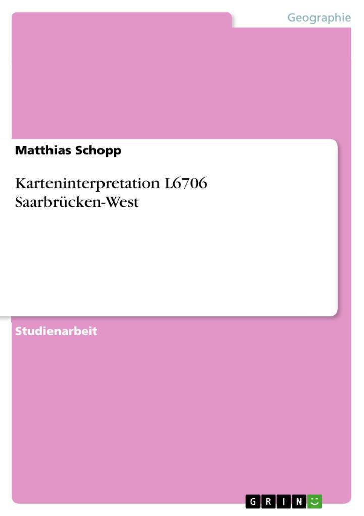 Karteninterpretation L6706 Saarbrücken-West als eBook von Matthias Schopp - GRIN Verlag