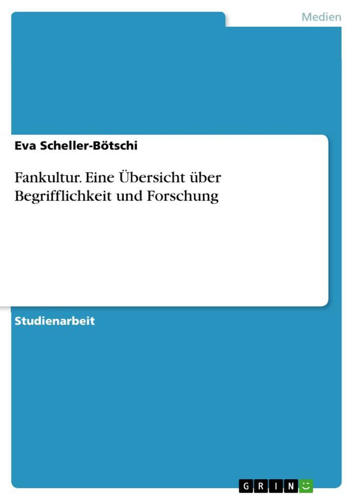 Fankultur. Eine Übersicht über Begrifflichkeit und Forschung als eBook von Eva Scheller-Bötschi - GRIN Verlag