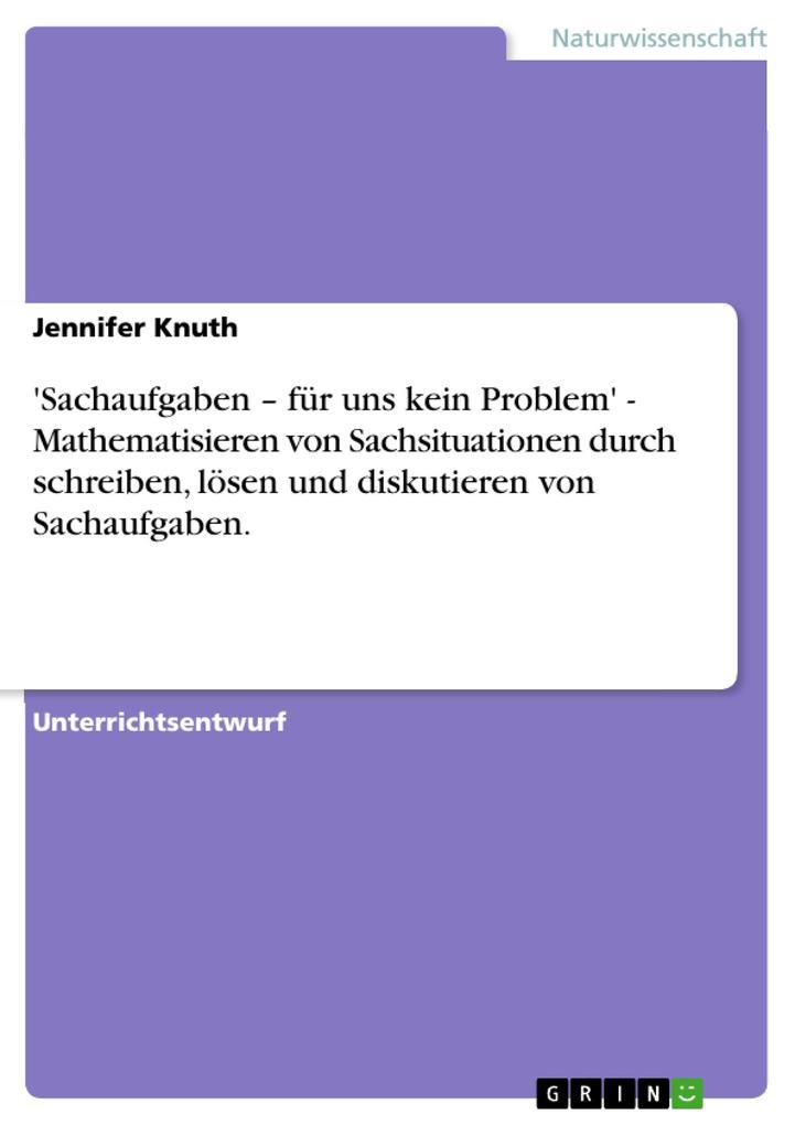 ´Sachaufgaben - für uns kein Problem´ - Mathematisieren von Sachsituationen durch schreiben, lösen und diskutieren von Sachaufgaben. als eBook von... - GRIN Verlag