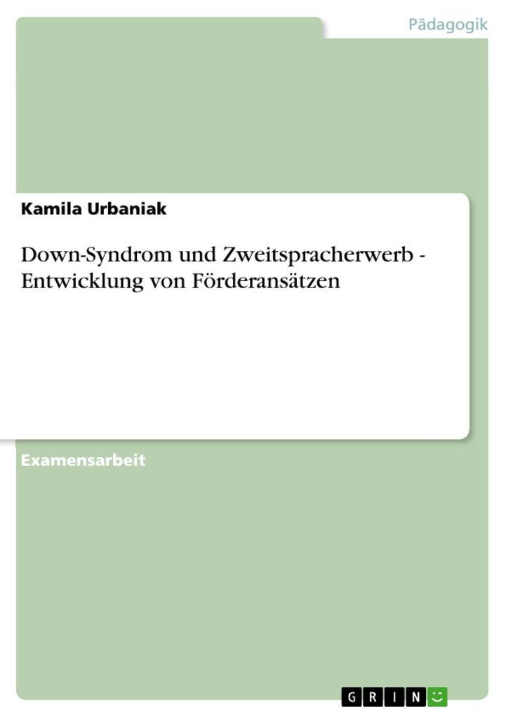 Down-Syndrom und Zweitspracherwerb - Entwicklung von Förderansätzen als eBook von Kamila Urbaniak - GRIN Verlag