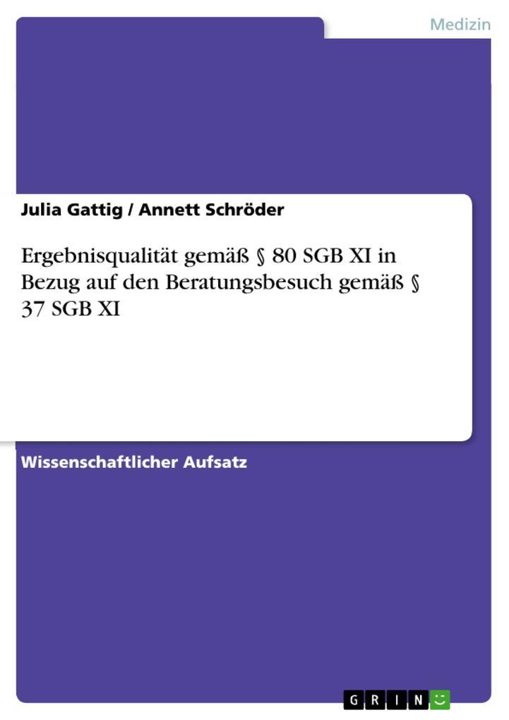 Ergebnisqualität gemäß § 80 SGB XI in Bezug auf den Beratungsbesuch gemäß § 37 SGB XI als eBook von Julia Gattig, Annett Schröder - GRIN Verlag