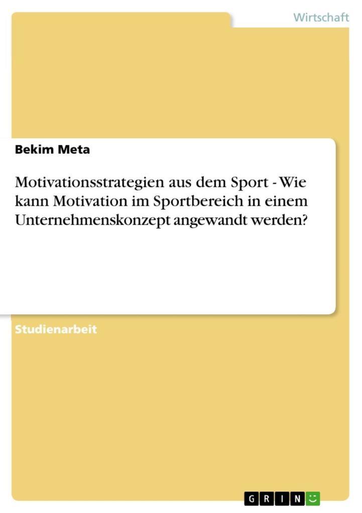Motivationsstrategien aus dem Sport - Wie kann Motivation im Sportbereich in einem Unternehmenskonzept angewandt werden?