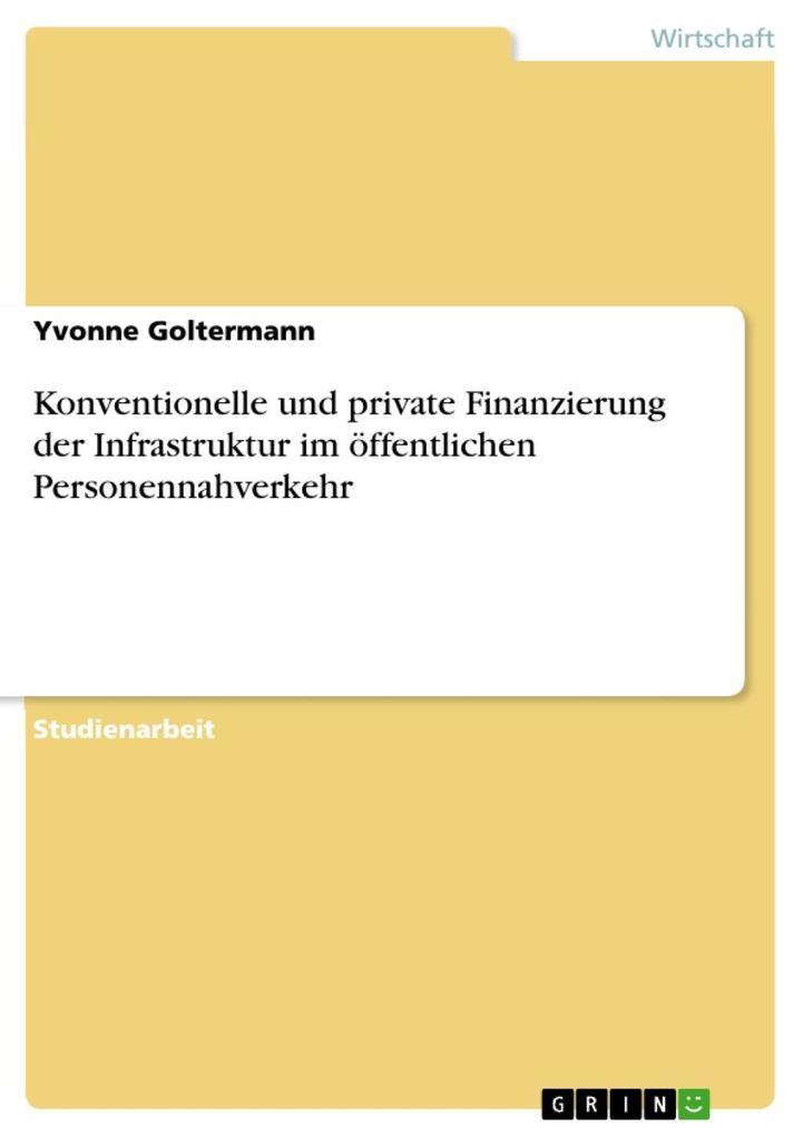 Konventionelle und private Finanzierung der Infrastruktur im öffentlichen Personennahverkehr als eBook von Yvonne Goltermann - GRIN Verlag