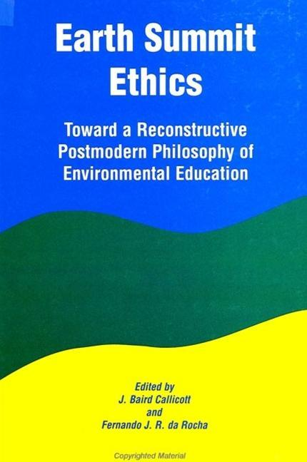 Earth Summit Ethics: Toward a Reconstructive Postmodern Philosophy of Environmental Education als Taschenbuch