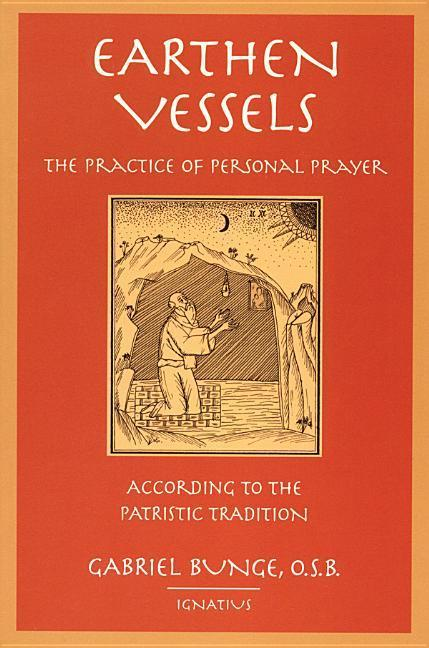 Earthen Vessels: The Practice of Personal Prayer According to the Partristic Tradition als Taschenbuch