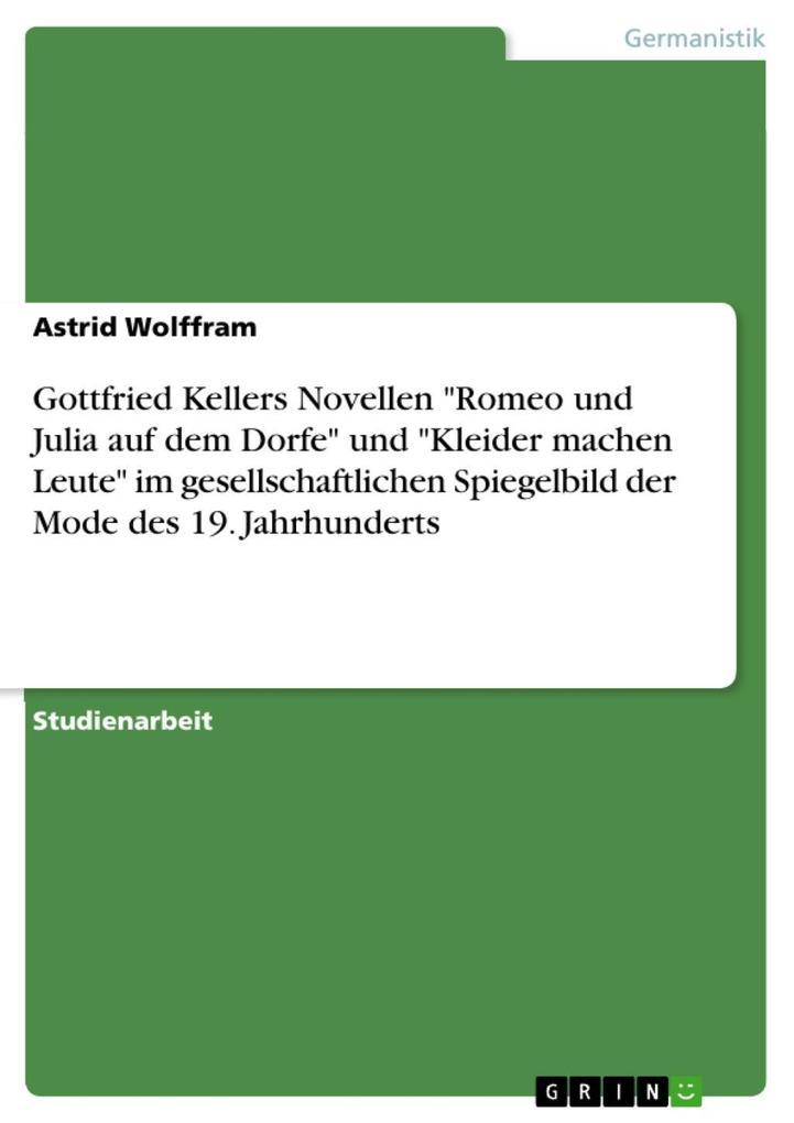 Gottfried Kellers Novellen Romeo und Julia auf dem Dorfe und Kleider machen Leute im gesellschaftlichen Spiegelbild der Mode des 19. Jahrhunderts