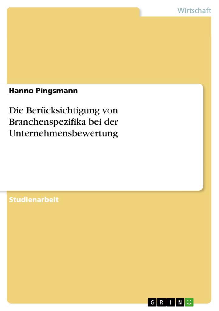 Die Berücksichtigung von Branchenspezifika bei der Unternehmensbewertung als eBook von Hanno Pingsmann - GRIN Verlag