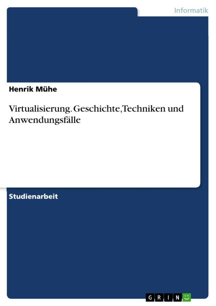 Virtualisierung. Geschichte, Techniken und Anwendungsfälle als eBook von Henrik Mühe - GRIN Verlag