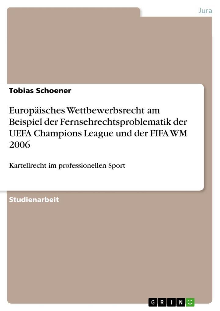 Europäisches Wettbewerbsrecht am Beispiel der Fernsehrechtsproblematik der UEFA Champions League und der FIFA WM 2006