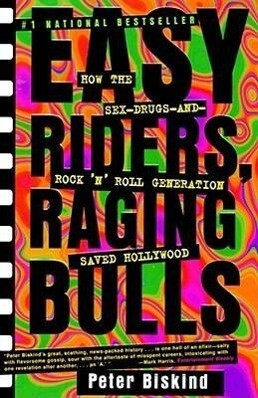 Easy Riders, Raging Bulls: How the Sex-Drugs-And-Rock-N-Roll Generation Saved Hollywood als Taschenbuch