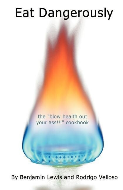 Eat Dangerously: The Blow Health Out Your Ass!!! Cookbook als Taschenbuch