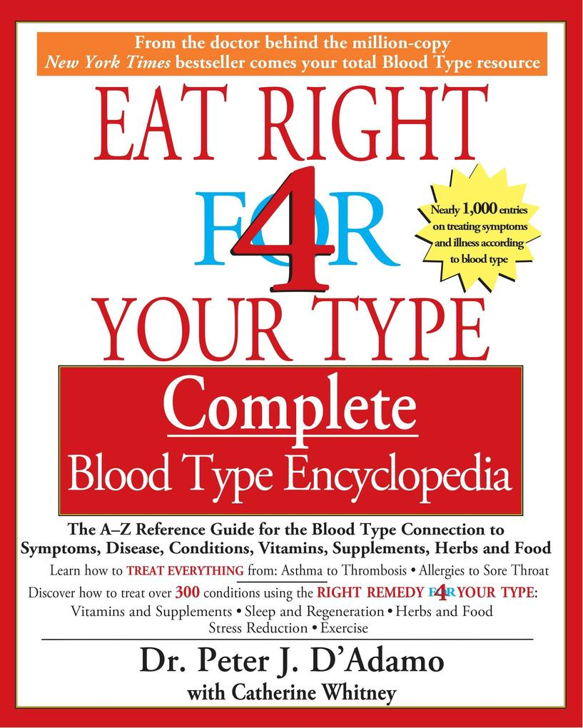 Eat Right 4 Your Type Complete Blood Type Encyclopedia: The A-Z Reference Guide for the Blood Type Connection to Symptoms, Disease, Conditions, Vitami als Taschenbuch