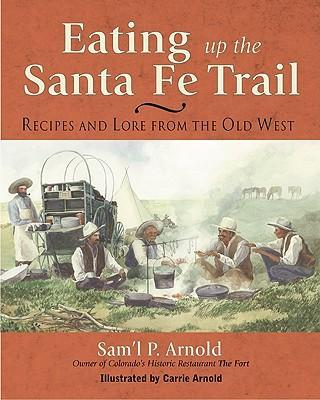 Eating Up the Santa Fe Trail: Recipes and Lore from the Old West als Taschenbuch