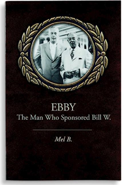 Ebby: The Man Who Sponsored Bill W. als Taschenbuch