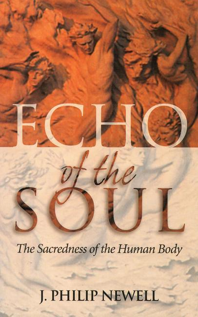 Echo of the Soul: The Sacredness of the Human Body als Taschenbuch