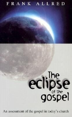 The Eclipse of the Gospel: An Assessment of the Gospel in Today's Church als Taschenbuch