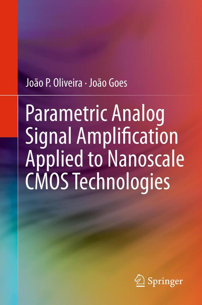 Parametric Analog Signal Amplification Applied to Nanoscale CMOS Technologies als Buch von João P. Oliveira, João Goes