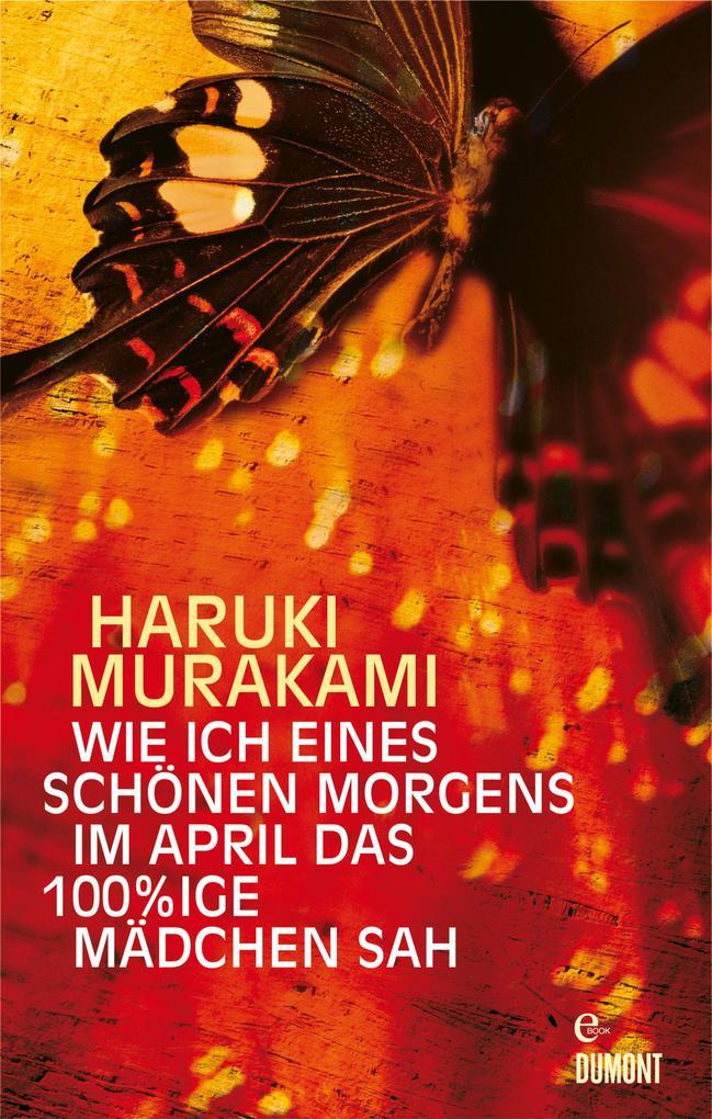 Wie ich eines schönen Morgens im April das 100%ige Mädchen sah als eBook von Haruki Murakami
