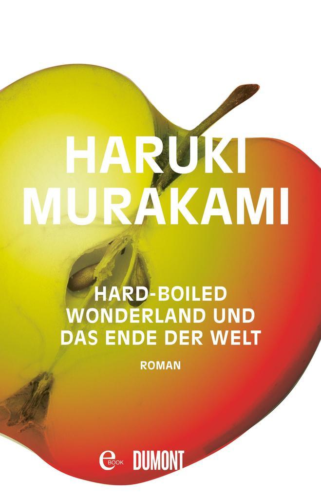 Hard-boiled Wonderland und Das Ende der Welt als eBook von Haruki Murakami