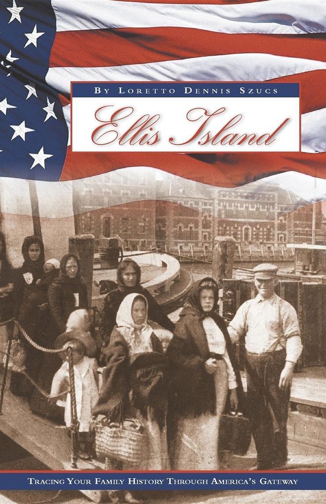Ellis Island: Tracing Your Family History Through America's Gateway als Taschenbuch
