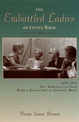 The Embattled Ladies of Little Rock: 1958-1963 the Struggle to Save Public Education at Central High als Taschenbuch