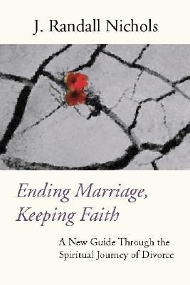 Ending Marriage, Keeping Faith: A New Guide Through the Spiritual Journey of Divorce als Taschenbuch