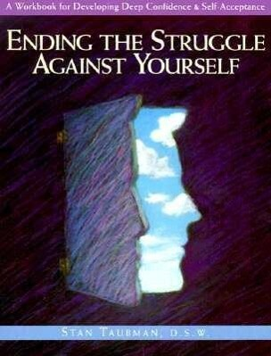 Ending the Struggle Against Yourself: A Workbook for Developing Deep Confidence and Self-Acceptance als Taschenbuch
