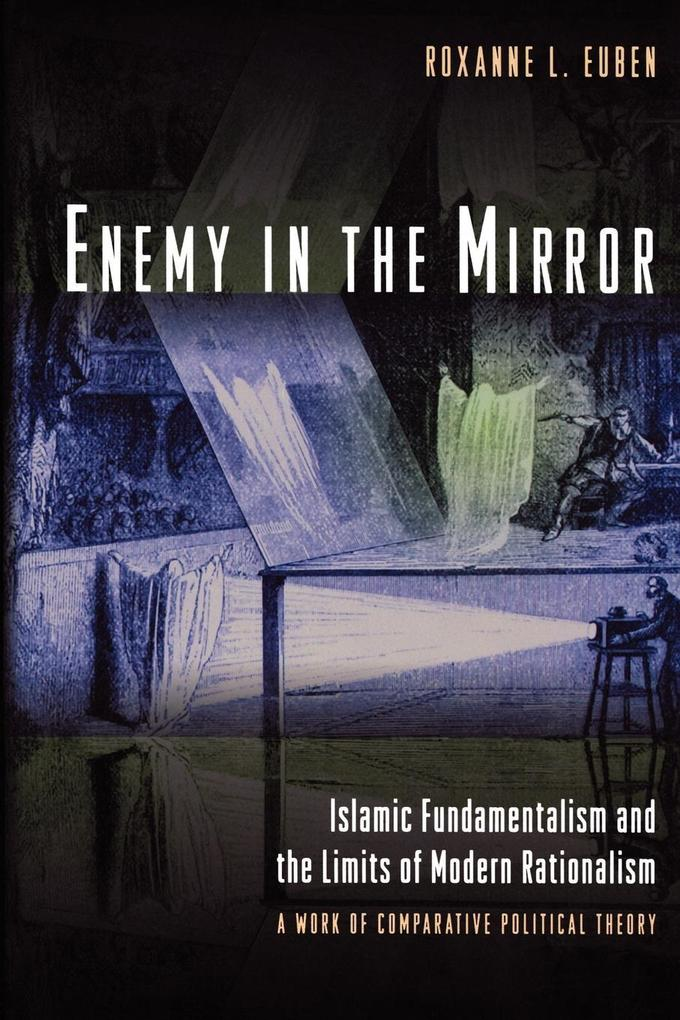 Enemy in the Mirror: Islamic Fundamentalism and the Limits of Modern Rationalism: A Work of Comparative Political Theory als Taschenbuch