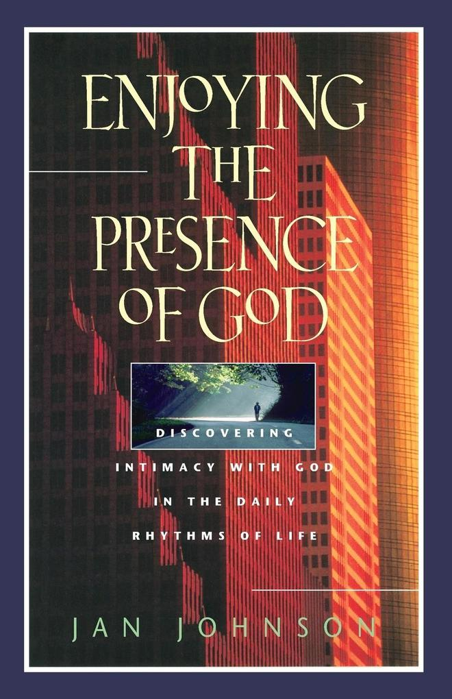 Enjoying the Presence of God: Discovering Intimacy with God in the Daily Rhythms of Life als Taschenbuch
