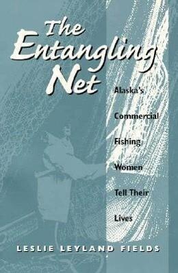 The Entangling Net Alaska's Commercial Fishing Women Tell Their Lives als Taschenbuch